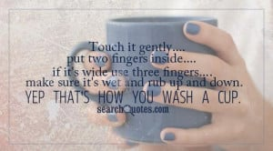 Touch it gently, put two fingers inside, if it's wide use three ...