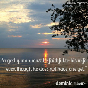 godly man must be faithful to his wifeeven though he does not