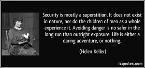 Security is mostly a superstition. It does not exist in nature, nor do ...