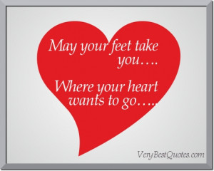 Best wishes quotes ~ May your feet take you…