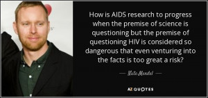 How is AIDS research to progress when the premise of science is