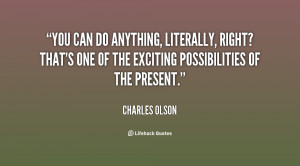quote Charles Olson you can do anything literally right thats 96749