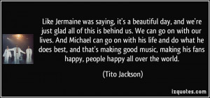 Like Jermaine was saying, it's a beautiful day, and we're just glad ...