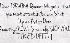 Dear attention seeking drama queen