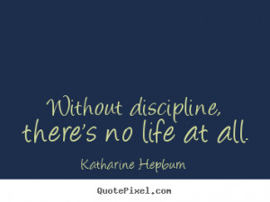 Design custom picture quotes about life - Without discipline, there's ...