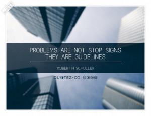 Problems are guidelines quote