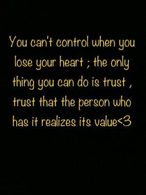 ... when-you-lose-your-heart.-The-only-thing-you-can-do-is-trust-trust.jpg