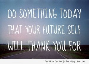 Quotes – Be Good Quotes – Quote - Do something today that your ...