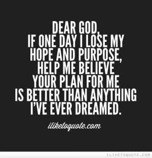 lose my hope and purpose help me believe your plan for me is better ...