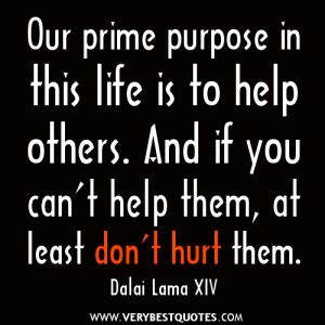Selflessness Quotes, Our prime purpose in this life is to help others ...