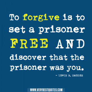 ... is to set a prisoner free and discover that the prisoner was you