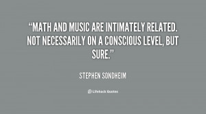 Math and music are intimately related. Not necessarily on a conscious ...