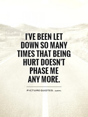 ve been let down so many times that being hurt doesn't phase me any ...