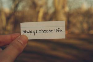 Always choose life