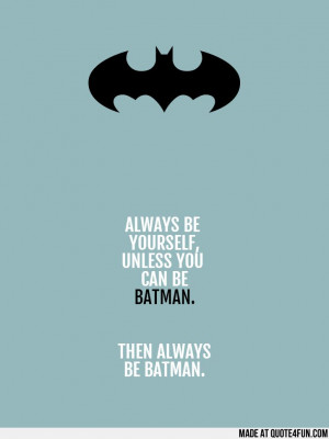 ... BATMAN. THEN ALWAYS BE BATMAN. Find more fun quotes at http