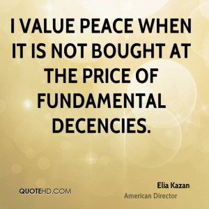 elia kazan director quote i value peace when it is not bought at the