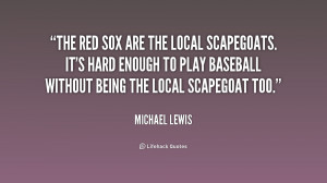 The Red Sox are the local scapegoats. It's hard enough to play ...
