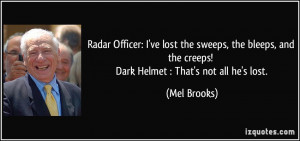 ... and the creeps! Dark Helmet : That's not all he's lost. - Mel Brooks