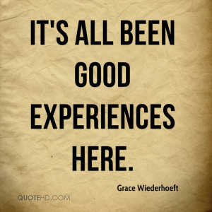 It's All Been Good Experiences Here. - Grace Wiederhoeft