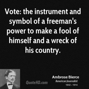 Ambrose bierce power quotes vote the instrument and symbol of a