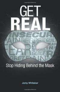 get real stop hiding behind the mask by jamy whitaker deals with ...
