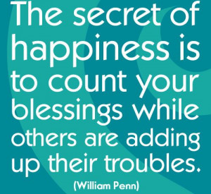 The secret of happiness is to count your blessings while others are ...