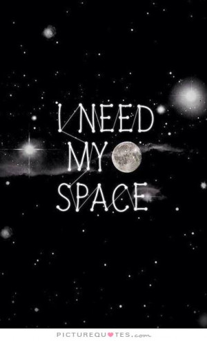 need my space Picture Quote #1
