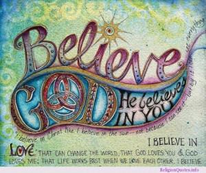 Believe in God, He believes in you