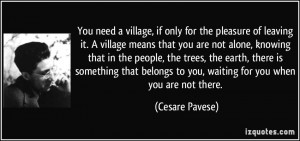 for the pleasure of leaving it. A village means that you are not alone ...