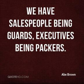 abe-brown-quote-we-have-salespeople-being-guards-executives-being.jpg
