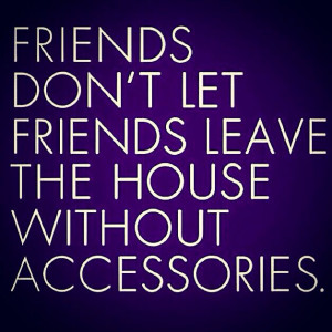 Friends don't let friends leave the house without #accessories!