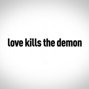 love kills the demon #wisdom #quotes