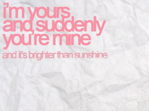 am yours and suddenly you are mine and its