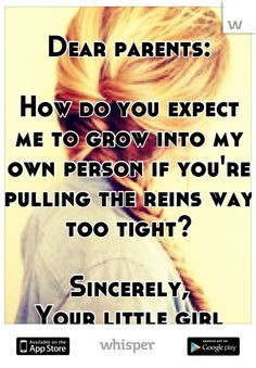 Dear parents: How do you expect me to grow into my own person if you ...