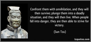 annihilation, and they will then survive; plunge them into a deadly ...