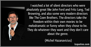 lot of silent directors who were absolutely great like John Ford ...
