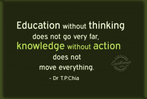 Education Quote: Education without thinking does not go very...
