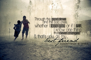 Through the Bad Times and Good... - quotes Photo