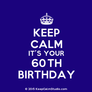 Keep Calm It's Your 60th Birthday' design on t-shirt, poster, mug and ...