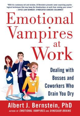 Emotional Vampires at Work: Dealing with Bosses and Coworkers Who ...