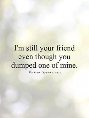 Break Up Quotes Friend Quotes Dumped Quotes