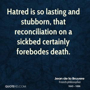 Hatred is so lasting and stubborn, that reconciliation on a sickbed ...