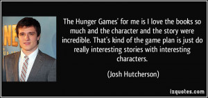 The Hunger Games' for me is I love the books so much and the character ...
