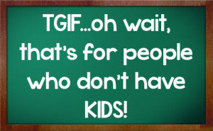 Tgif Quotes For Facebook http://fstatuses.com/kids-parents-facebook ...