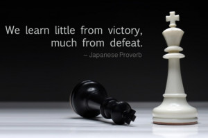 We learn little from victory, much from defeat.