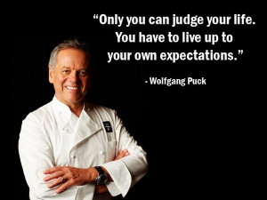 ... live up to your own expectations - Wolfgang Puck #MotivationalQuotes