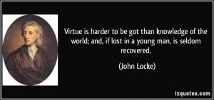 ... world; and, if lost in a young man, is seldom recovered. - John Locke