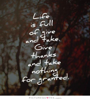 And Take Quotes Never Take Anything For Granted Quotes Give Quotes