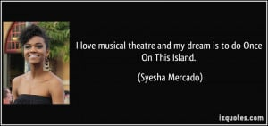 love musical theatre and my dream is to do Once On This Island ...
