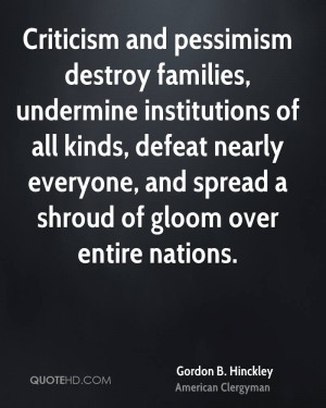 Criticism and pessimism destroy families, undermine institutions of ...